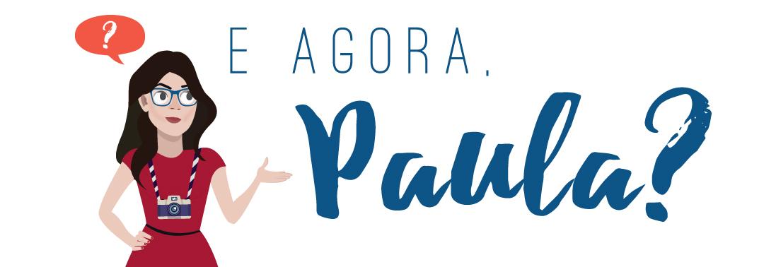 E agora Paula?